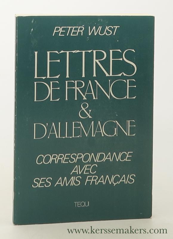 WUST, PETER. - Lettres de France et d'Allemagne : correspondance avec ses amis français. Traduit de l'Allemand par Robert Givord - Introduction de François Pottier.