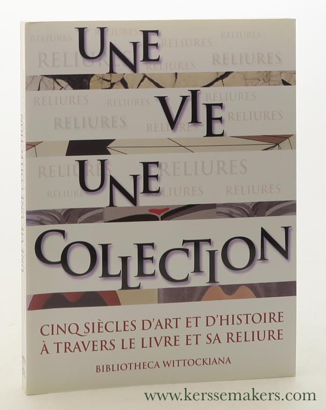 (COLLECTIF) - Une vie, une collection. (La collection de Michel Wittock, fondateur de la Bibliotheca Wittockiana). Cinq siècles d'art et d'histoire à travers le livre et sa reliure. Exposition à la Bibliotheca Wittockiana du 10 octobre 2008 au 28 février 2009.