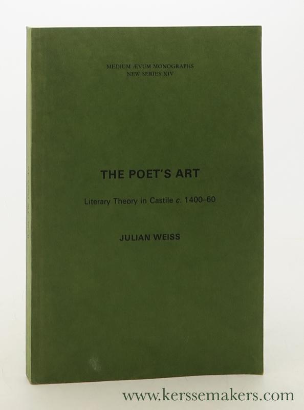 WEISS, JULIAN. - The Poet's Art. Literary Theory in Castile c. 1400-60.