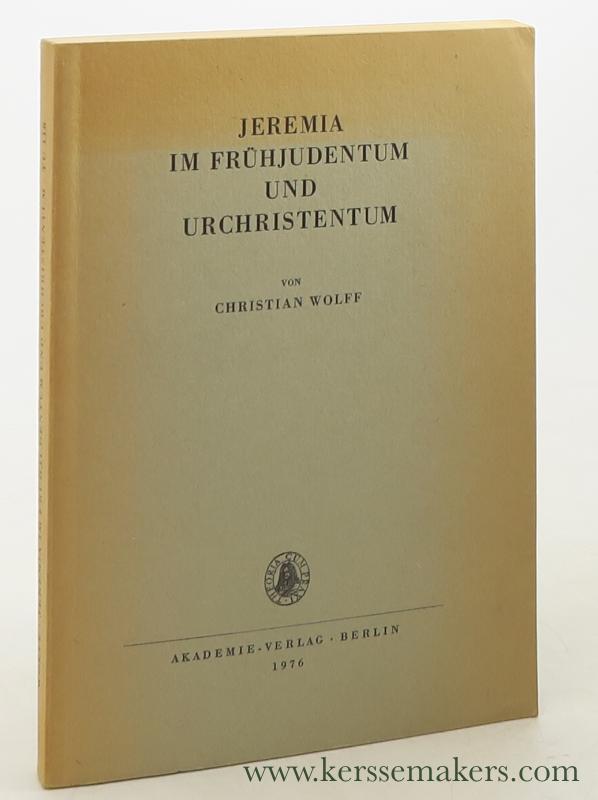WOLFF, CHRISTIAN. - Jeremia im Frühjudentum und Urchristentum.