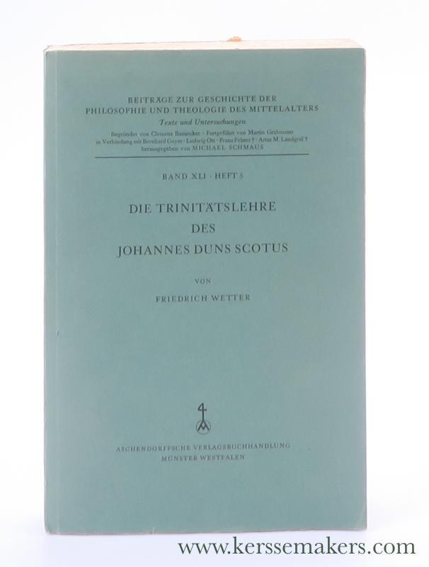 WETTER, FRIEDRICH. - Die Trinitätslehre des Johannes Duns Scotus.