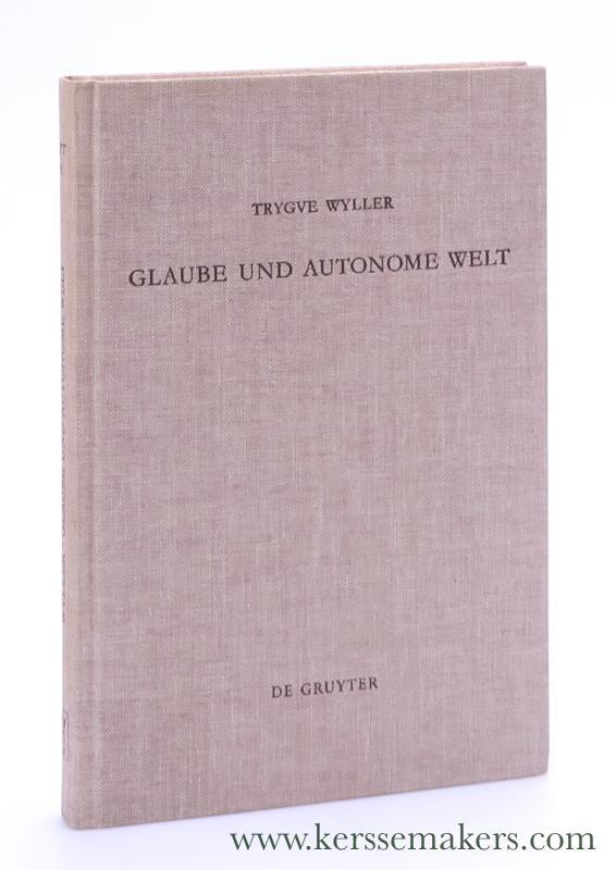 WYLLER, TRYGVE. - Glaube und autonome Welt. Diskussion eines Grundproblems der neueren systematischen Theologie mit Blick auf Dietrich Bonhoeffer, Oswald Bayer und K. E. Logstrup.
