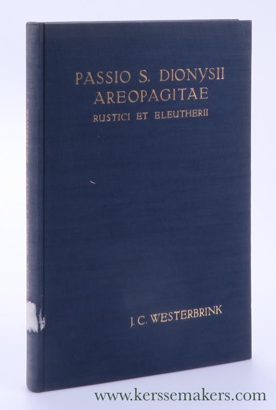 WESTERBRINK, JOHANNES CORNELIS. - Passio S. Dionysii Areopagitae rustici et eleutherii. Uitgegeven naar het Leidse handschrift vulcanianus 52.