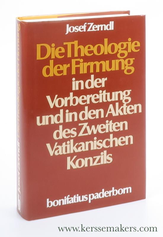 ZERNDL, JOSEF. - Die Theologie der Firmung in der Vorbereitung und in den Akten des Zweiten Vatikanischen Konzils.