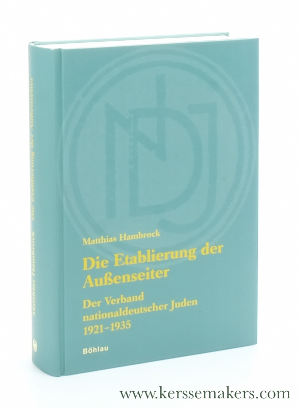 HAMBROCK, MATTHIAS. - Die Etablierung der Außenseiter : der Verband nationaldeutscher Juden 1921-1935.