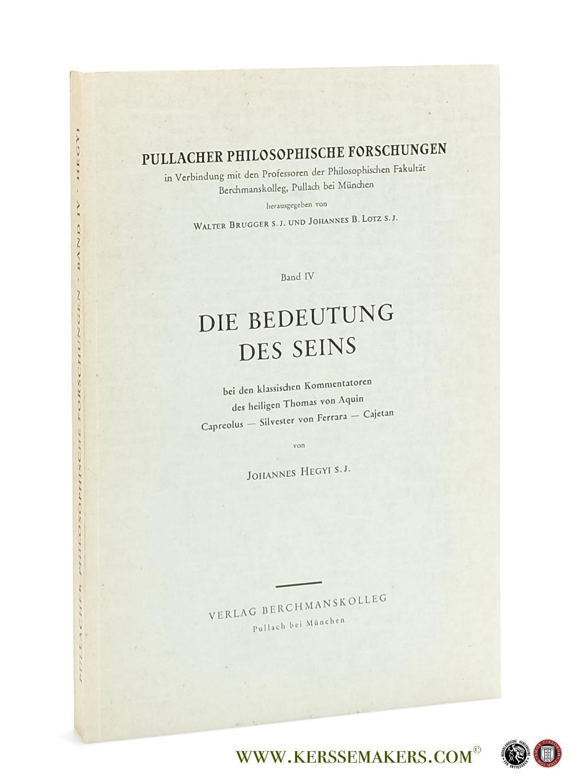 HEGYI, JOHANNES. - Die Bedeutung des Seins bei den klassischen Kommentatoren des heiligen Thomas von Aquin - Capreolus - Silvester von Ferrara - Cajetan.
