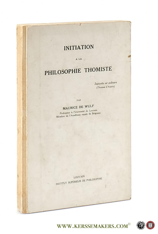 WULF, MAURICE DE. - Initiation a la philosophie Thomiste.