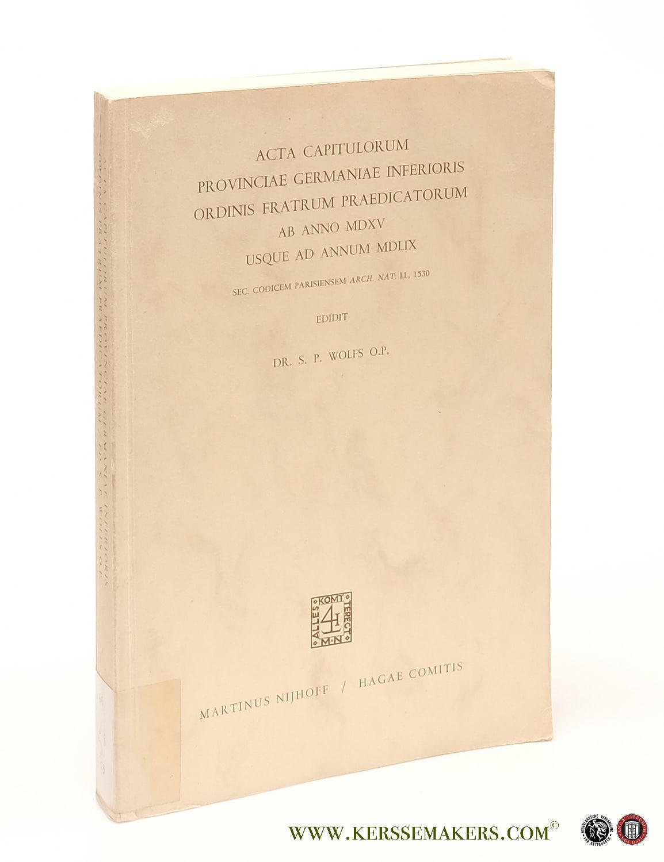 WOLFS, S. P. - Acta Capitulorum Provinciae Germaniae Inferioris Ordinis Fratrum Praedicatorum ab anno MDXV usque ad annum MDLIX. Sec. Codicem Parisiensem Arch. Nat. LL, 1530.
