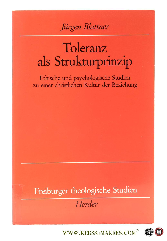BLATTNER, JÜRGEN. - Toleranz als Strukturprinzip. Ethische und psychologische Studien zu einer christlichen Kultur der Beziehung.
