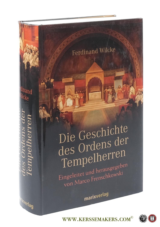 WILCKE, FERDINAND. - Die Geschichte des Ordens der Tempelherren. Eingeleitet und herausgegeben von Marco Frenschkowski.