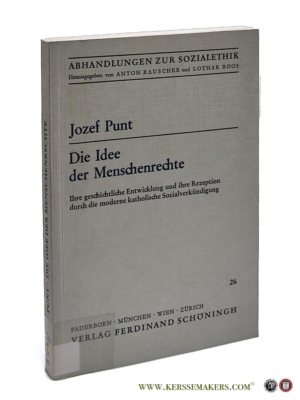 PUNT, JOZEF. - Die Idee der Menschenrechte. Ihre geschichtliche Entwicklung und ihre Rezeption durch die moderne katholische Sozialverkündigung.